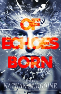Of Echoes Born: stories by 'Nathan Burgoine
